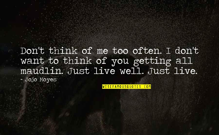 Maudlin Quotes By Jojo Moyes: Don't think of me too often. I don't