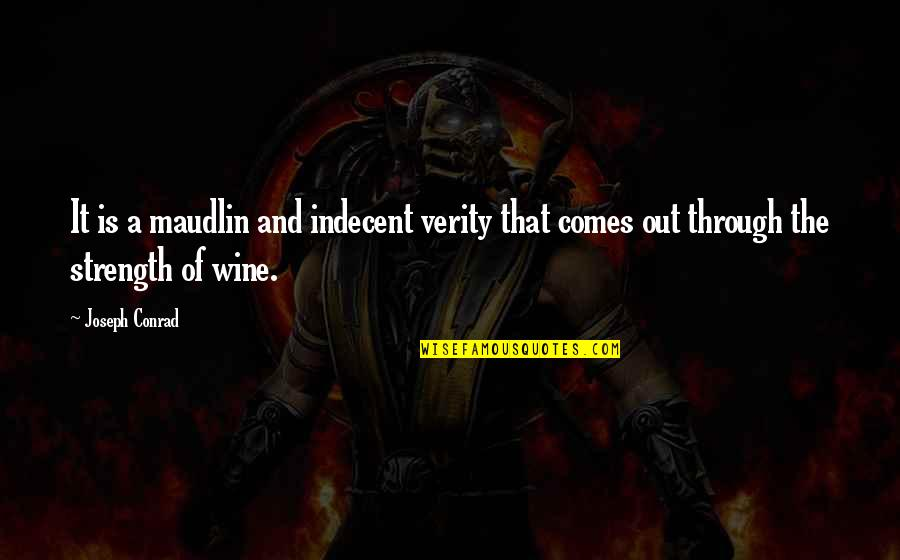 Maudlin Quotes By Joseph Conrad: It is a maudlin and indecent verity that
