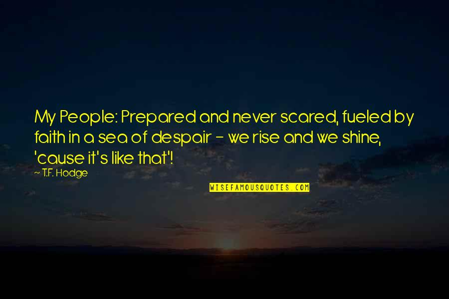 Maudlin Quotes By T.F. Hodge: My People: Prepared and never scared, fueled by
