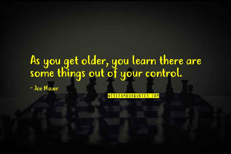 Mauer's Quotes By Joe Mauer: As you get older, you learn there are