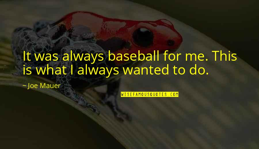 Mauer's Quotes By Joe Mauer: It was always baseball for me. This is