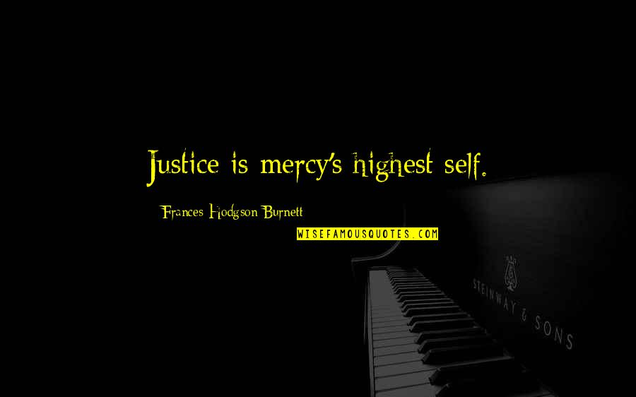 Maula Quotes By Frances Hodgson Burnett: Justice is mercy's highest self.