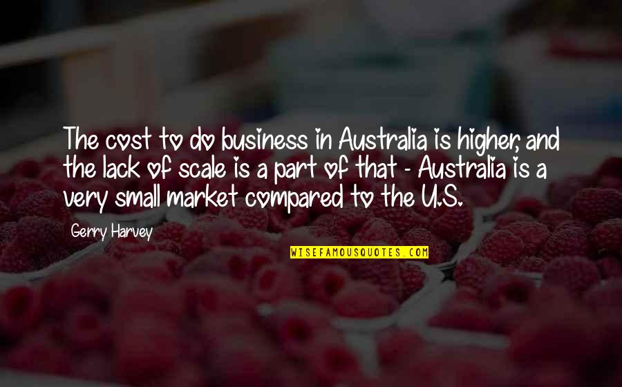 Maula Quotes By Gerry Harvey: The cost to do business in Australia is