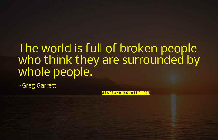 Maula Quotes By Greg Garrett: The world is full of broken people who