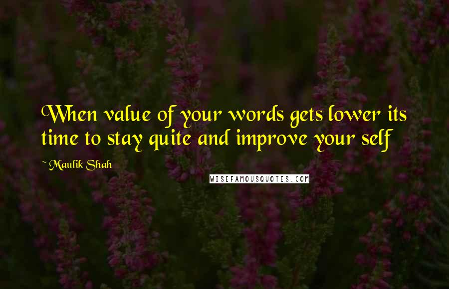 Maulik Shah quotes: When value of your words gets lower its time to stay quite and improve your self