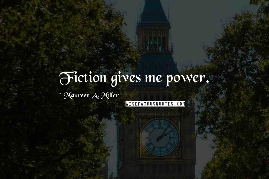 Maureen A. Miller quotes: Fiction gives me power.