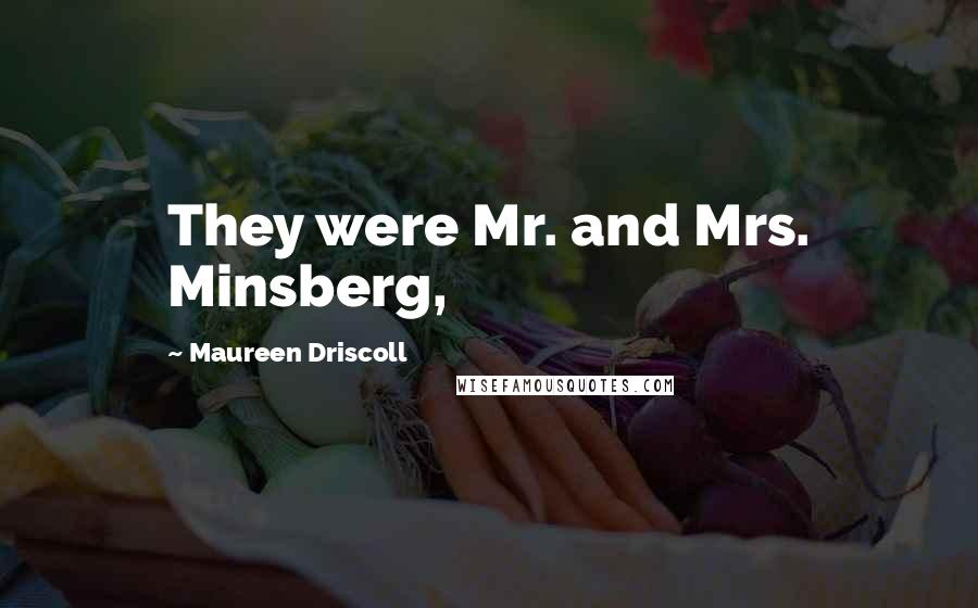 Maureen Driscoll quotes: They were Mr. and Mrs. Minsberg,