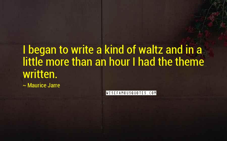 Maurice Jarre quotes: I began to write a kind of waltz and in a little more than an hour I had the theme written.