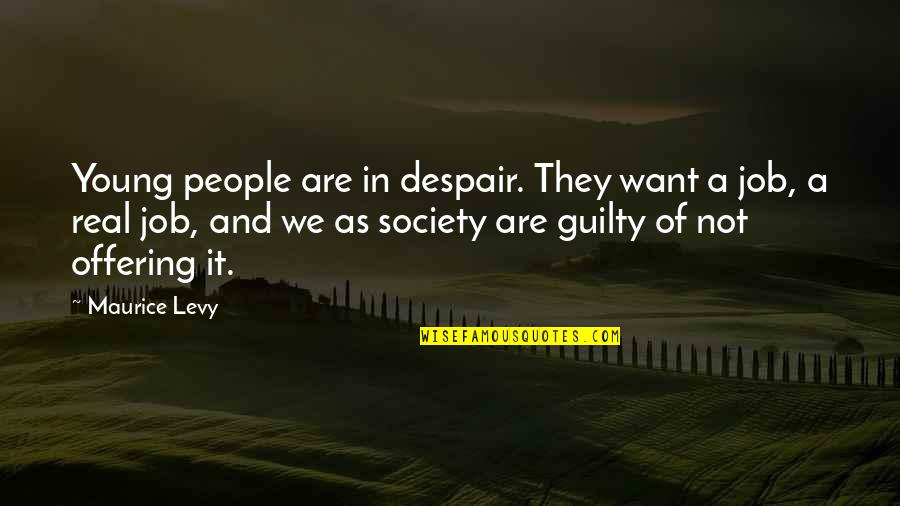 Maurice Levy Quotes By Maurice Levy: Young people are in despair. They want a