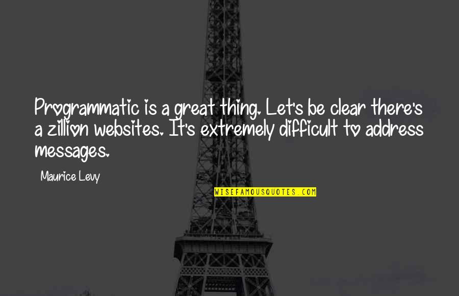 Maurice Levy Quotes By Maurice Levy: Programmatic is a great thing. Let's be clear