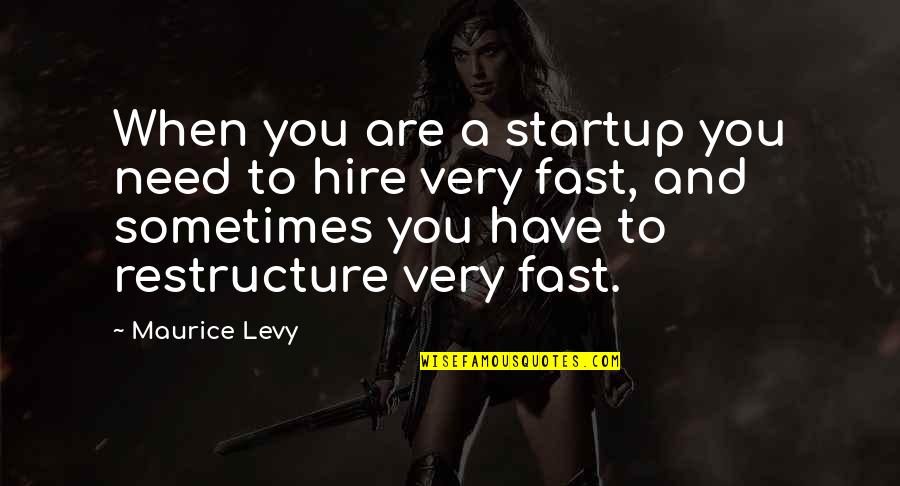 Maurice Levy Quotes By Maurice Levy: When you are a startup you need to