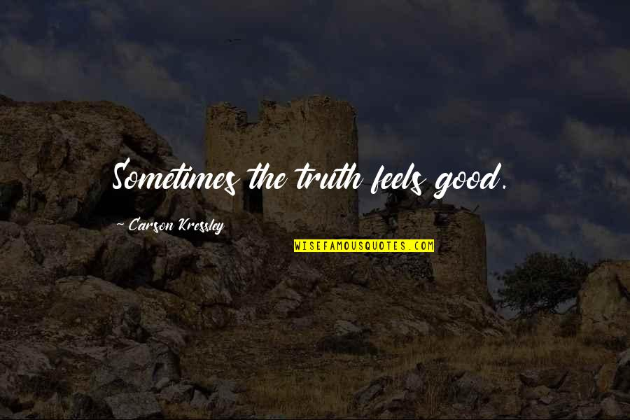 Maury Finkle Quotes By Carson Kressley: Sometimes the truth feels good.
