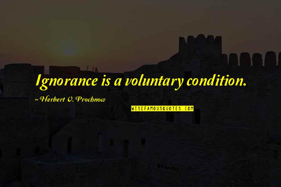 Maury Finkle Quotes By Herbert V. Prochnow: Ignorance is a voluntary condition.