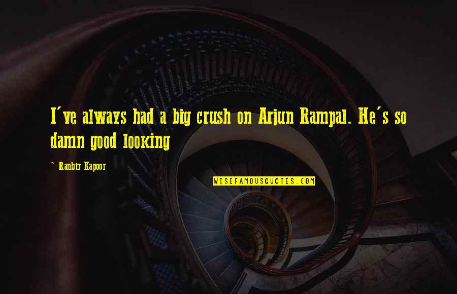 Maury Finkle Quotes By Ranbir Kapoor: I've always had a big crush on Arjun