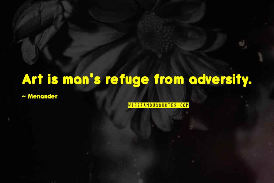 Maven Double Quotes By Menander: Art is man's refuge from adversity.