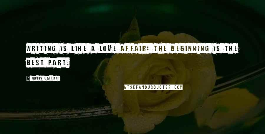 Mavis Gallant quotes: Writing is like a love affair: the beginning is the best part.