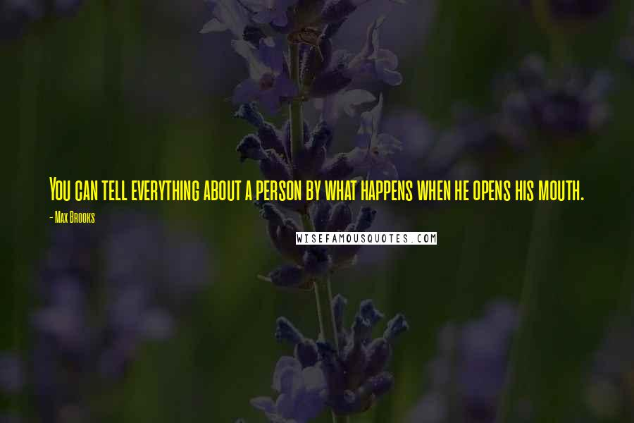 Max Brooks quotes: You can tell everything about a person by what happens when he opens his mouth.