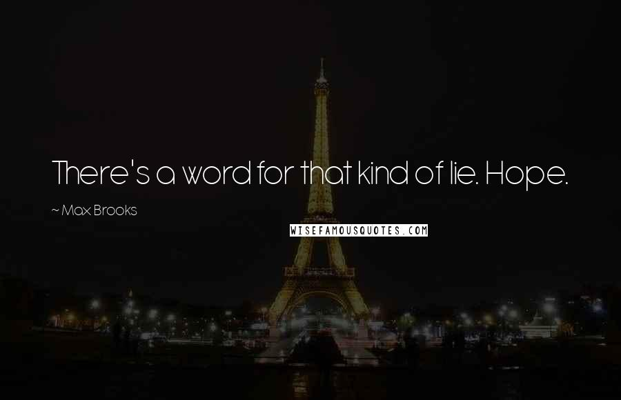 Max Brooks quotes: There's a word for that kind of lie. Hope.