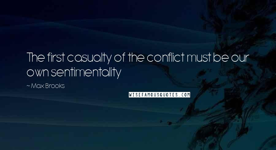 Max Brooks quotes: The first casualty of the conflict must be our own sentimentality
