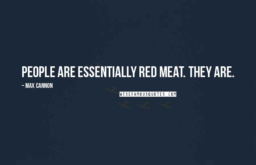 Max Cannon quotes: People are essentially red meat. They are.