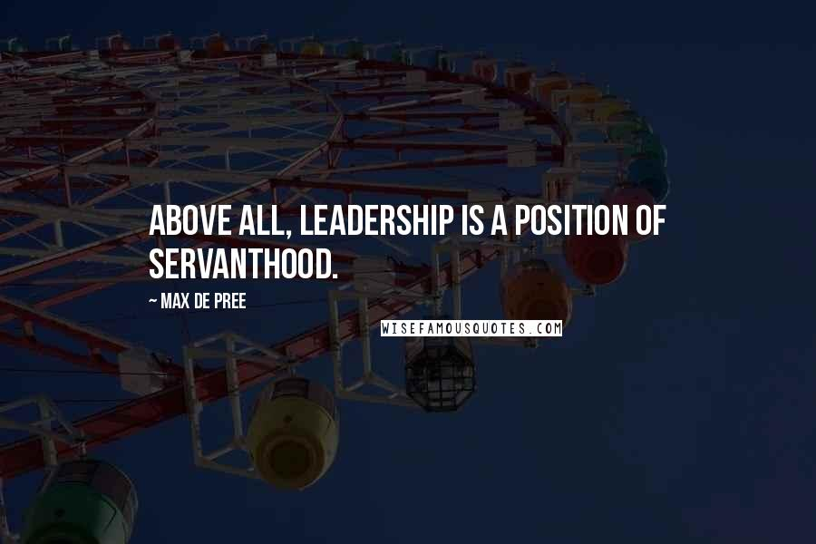 Max De Pree quotes: Above all, leadership is a position of servanthood.