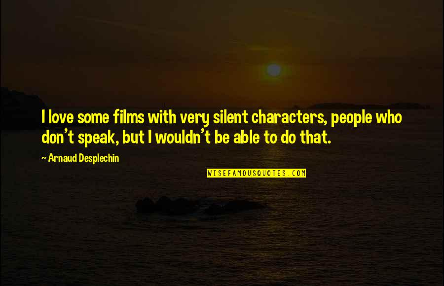 Max Ehrmann Quotes By Arnaud Desplechin: I love some films with very silent characters,