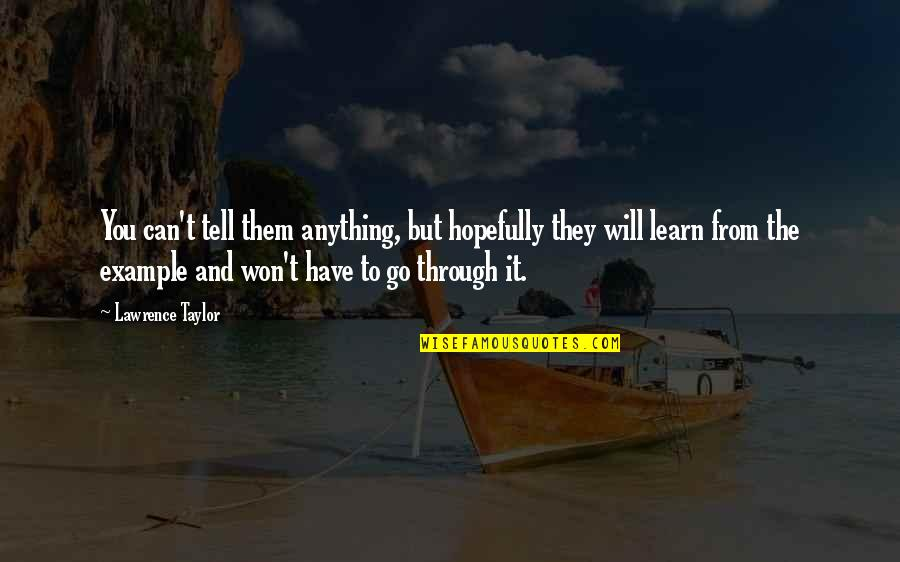 Max Ehrmann Quotes By Lawrence Taylor: You can't tell them anything, but hopefully they
