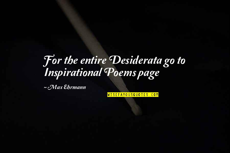 Max Ehrmann Quotes By Max Ehrmann: For the entire Desiderata go to Inspirational Poems