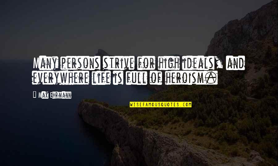 Max Ehrmann Quotes By Max Ehrmann: Many persons strive for high ideals, and everywhere