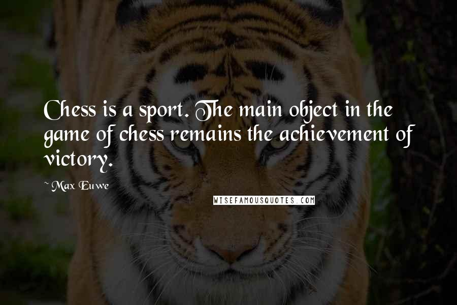 Max Euwe quotes: Chess is a sport. The main object in the game of chess remains the achievement of victory.