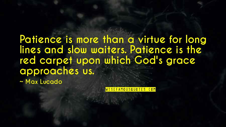 Max Lucado On Grace Quotes By Max Lucado: Patience is more than a virtue for long