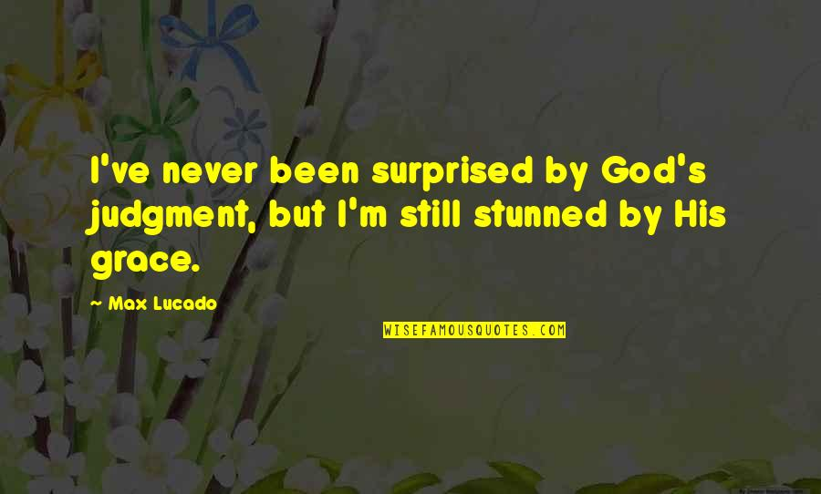 Max Lucado On Grace Quotes By Max Lucado: I've never been surprised by God's judgment, but