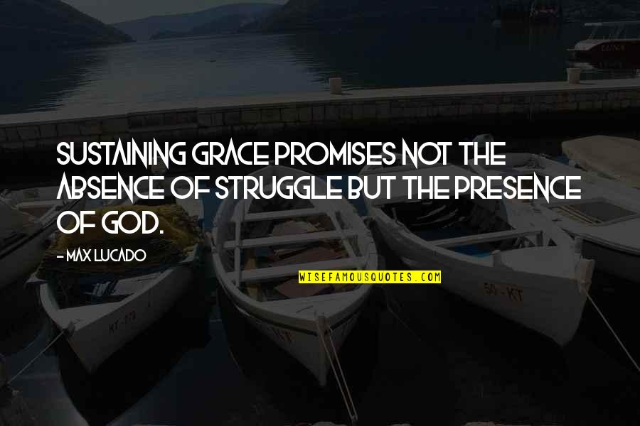 Max Lucado On Grace Quotes By Max Lucado: Sustaining grace promises not the absence of struggle