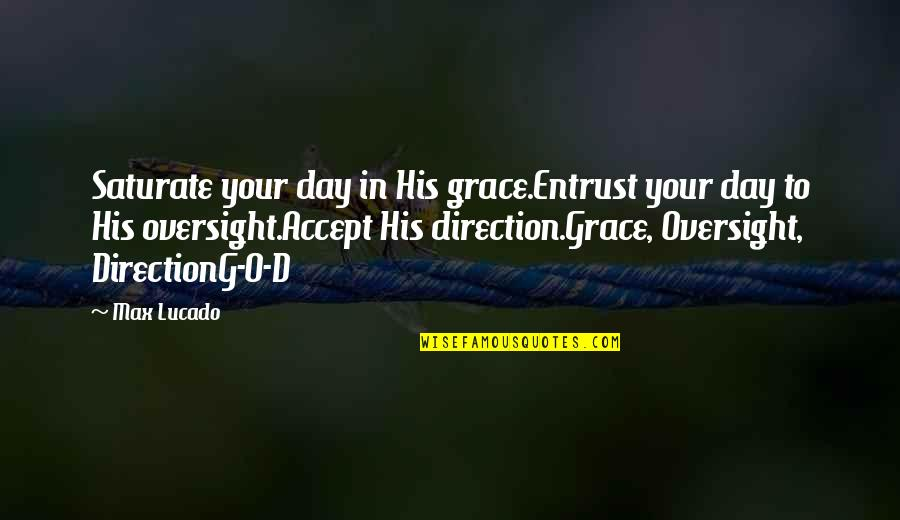 Max Lucado On Grace Quotes By Max Lucado: Saturate your day in His grace.Entrust your day