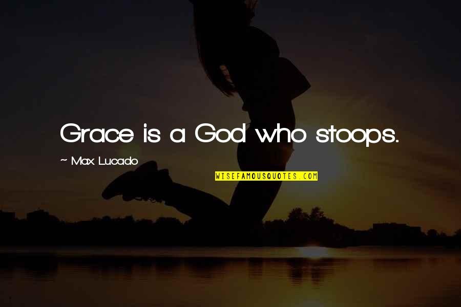 Max Lucado On Grace Quotes By Max Lucado: Grace is a God who stoops.