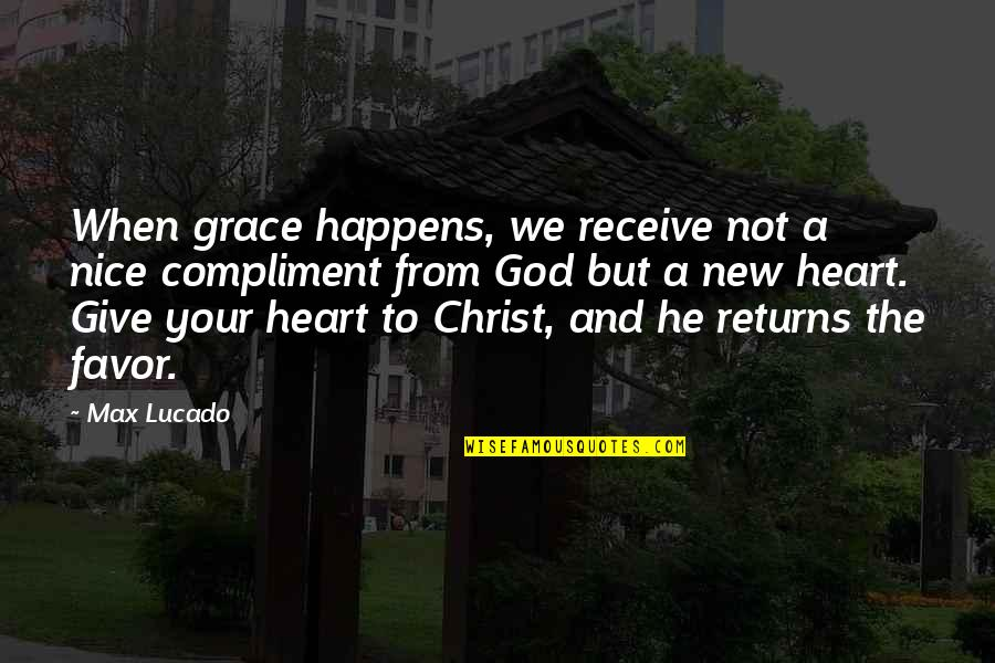 Max Lucado On Grace Quotes By Max Lucado: When grace happens, we receive not a nice