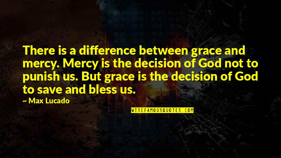 Max Lucado On Grace Quotes By Max Lucado: There is a difference between grace and mercy.