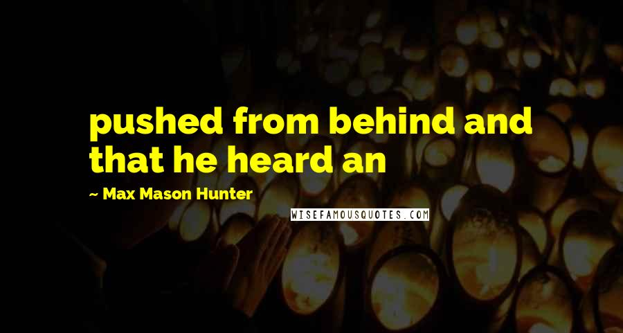 Max Mason Hunter quotes: pushed from behind and that he heard an