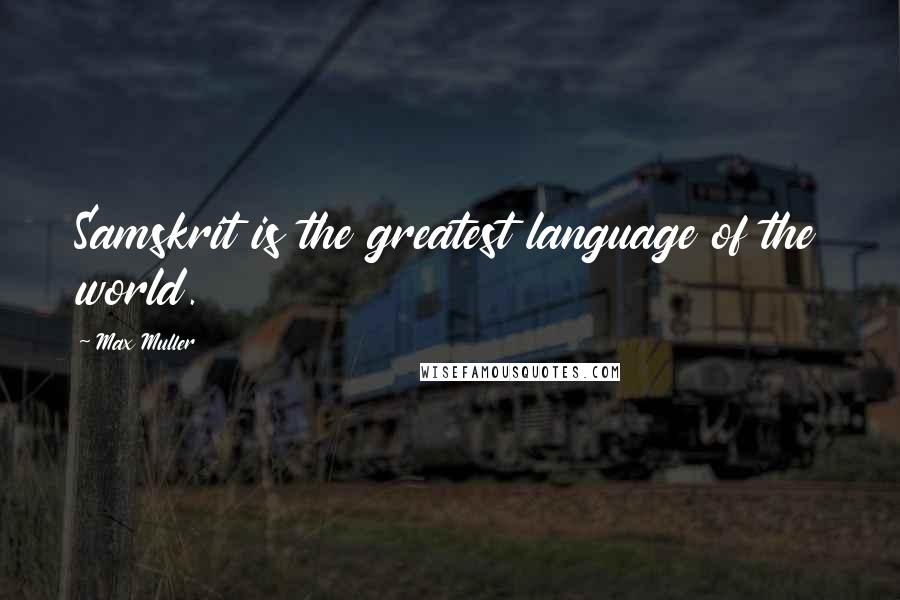 Max Muller quotes: Samskrit is the greatest language of the world.