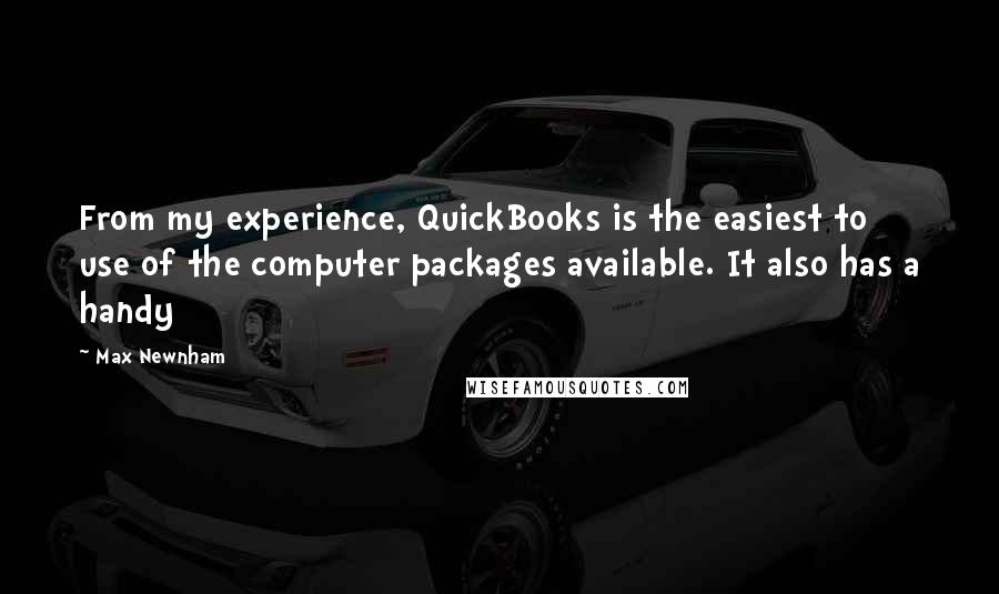 Max Newnham quotes: From my experience, QuickBooks is the easiest to use of the computer packages available. It also has a handy