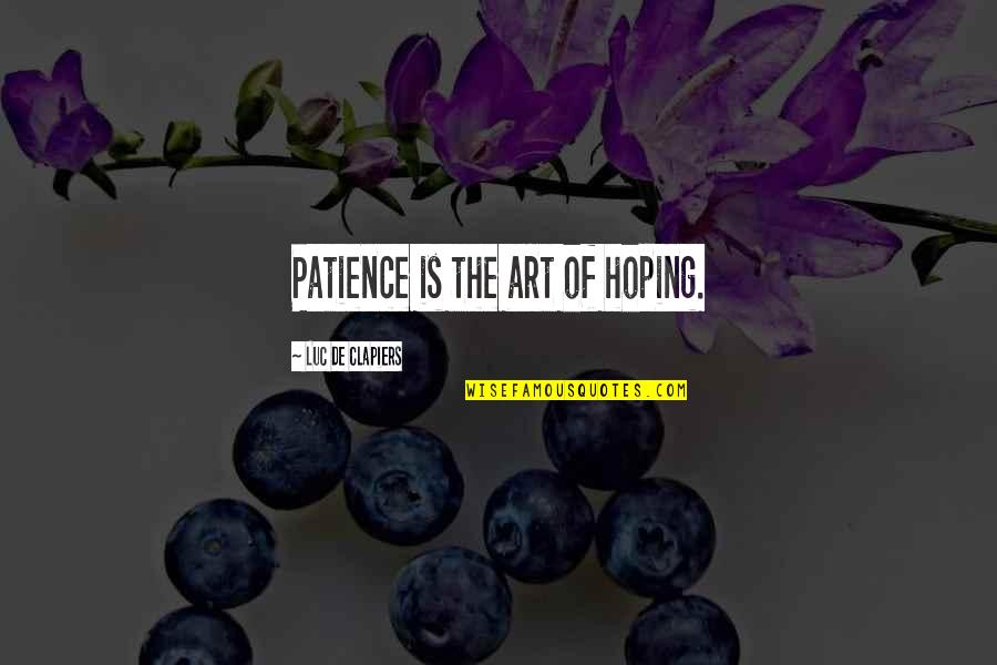 Max Payne 3 Portuguese Quotes By Luc De Clapiers: Patience is the art of hoping.