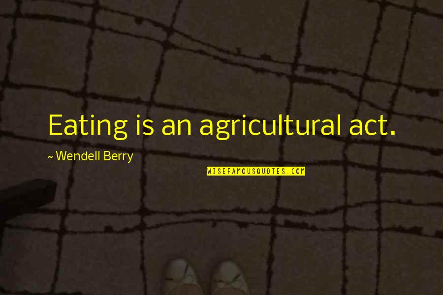 Max Payne 3 Portuguese Quotes By Wendell Berry: Eating is an agricultural act.