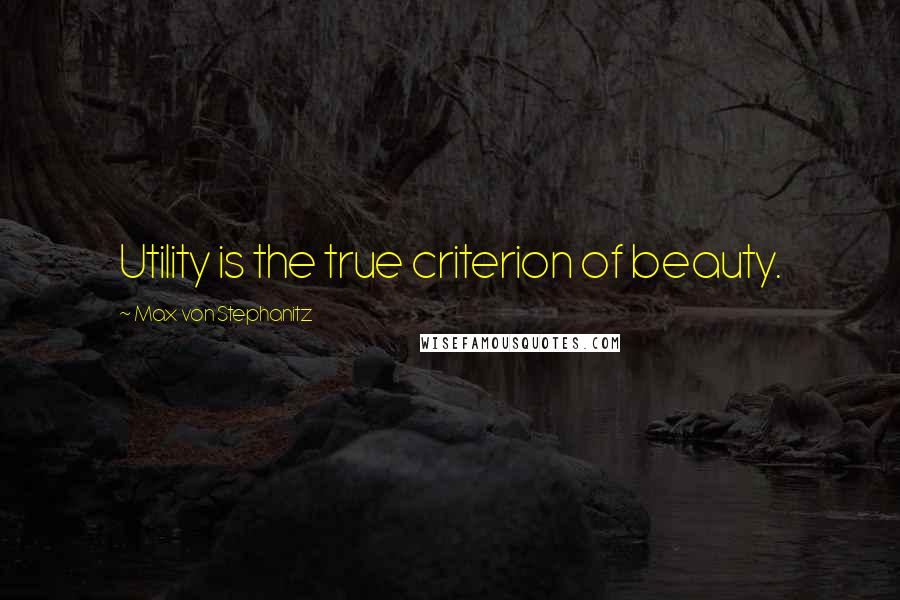 Max Von Stephanitz quotes: Utility is the true criterion of beauty.