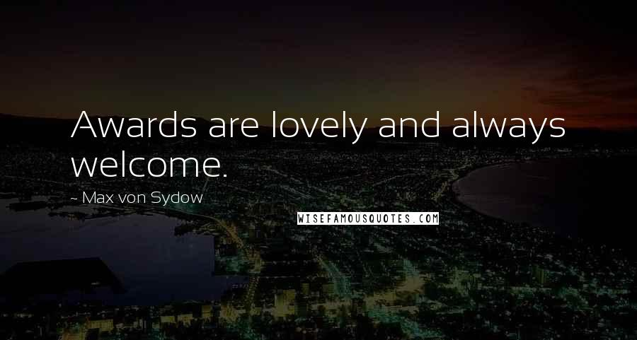 Max Von Sydow quotes: Awards are lovely and always welcome.