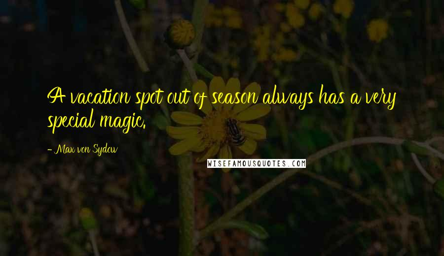 Max Von Sydow quotes: A vacation spot out of season always has a very special magic.