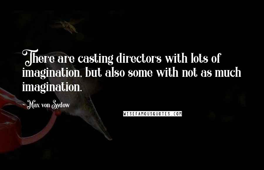 Max Von Sydow quotes: There are casting directors with lots of imagination, but also some with not as much imagination.