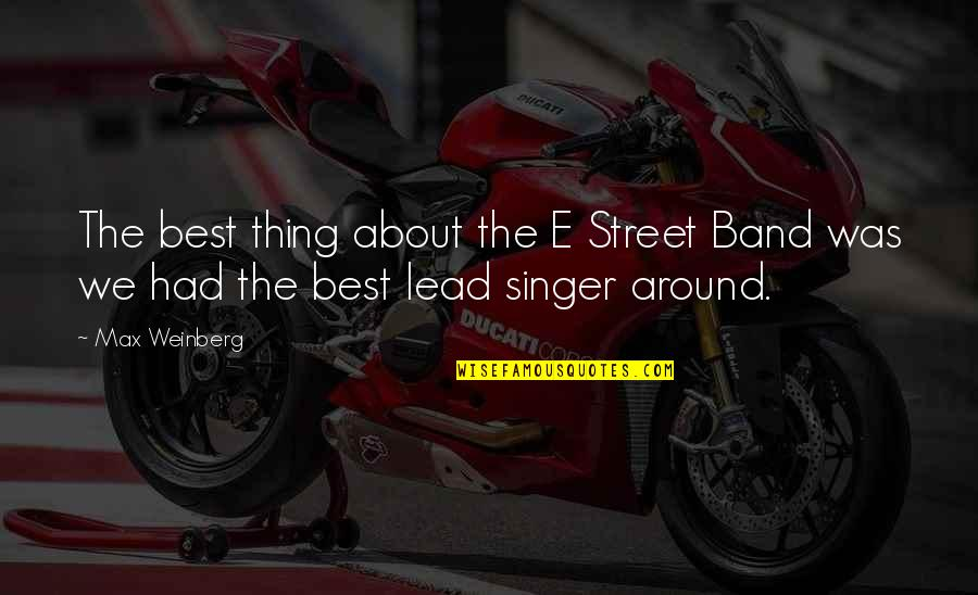 Max Weinberg Quotes By Max Weinberg: The best thing about the E Street Band