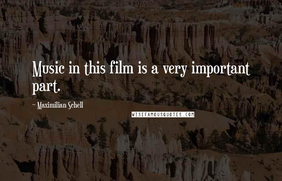 Maximilian Schell quotes: Music in this film is a very important part.
