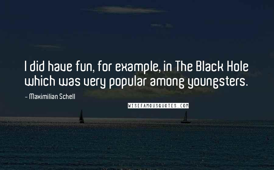 Maximilian Schell quotes: I did have fun, for example, in The Black Hole which was very popular among youngsters.