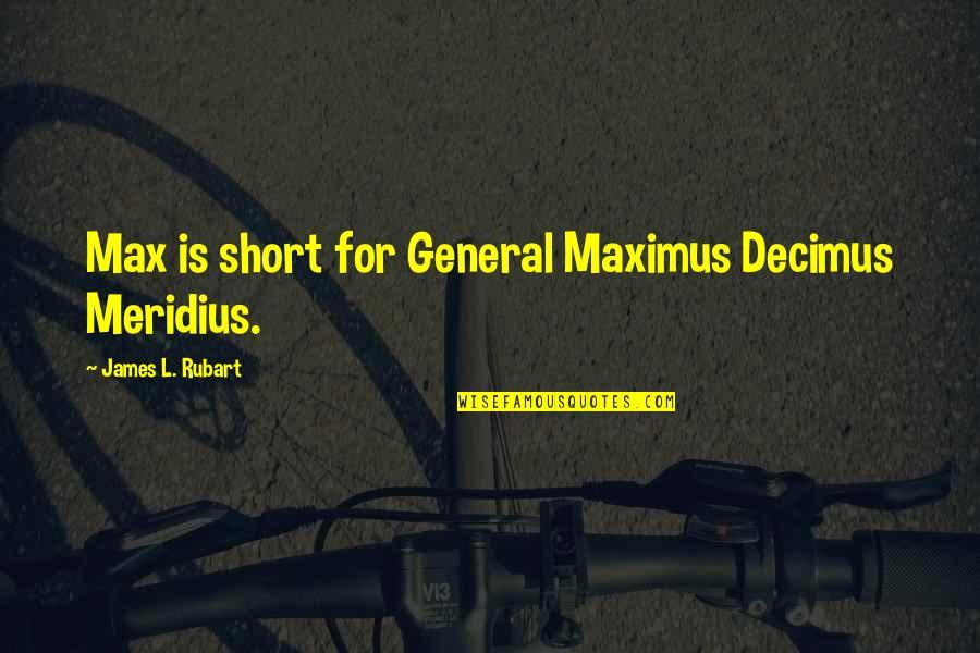 Maximus Decimus Quotes By James L. Rubart: Max is short for General Maximus Decimus Meridius.